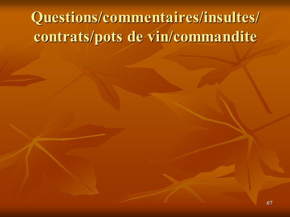 Questions/commentaires/insultes/ contrats/pots de vin/commandite