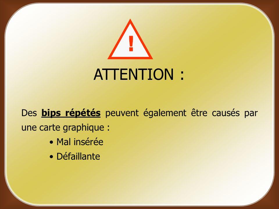 ATTENTION : Des bips répétés peuvent également être causés par une carte graphique : Mal insérée. Défaillante.