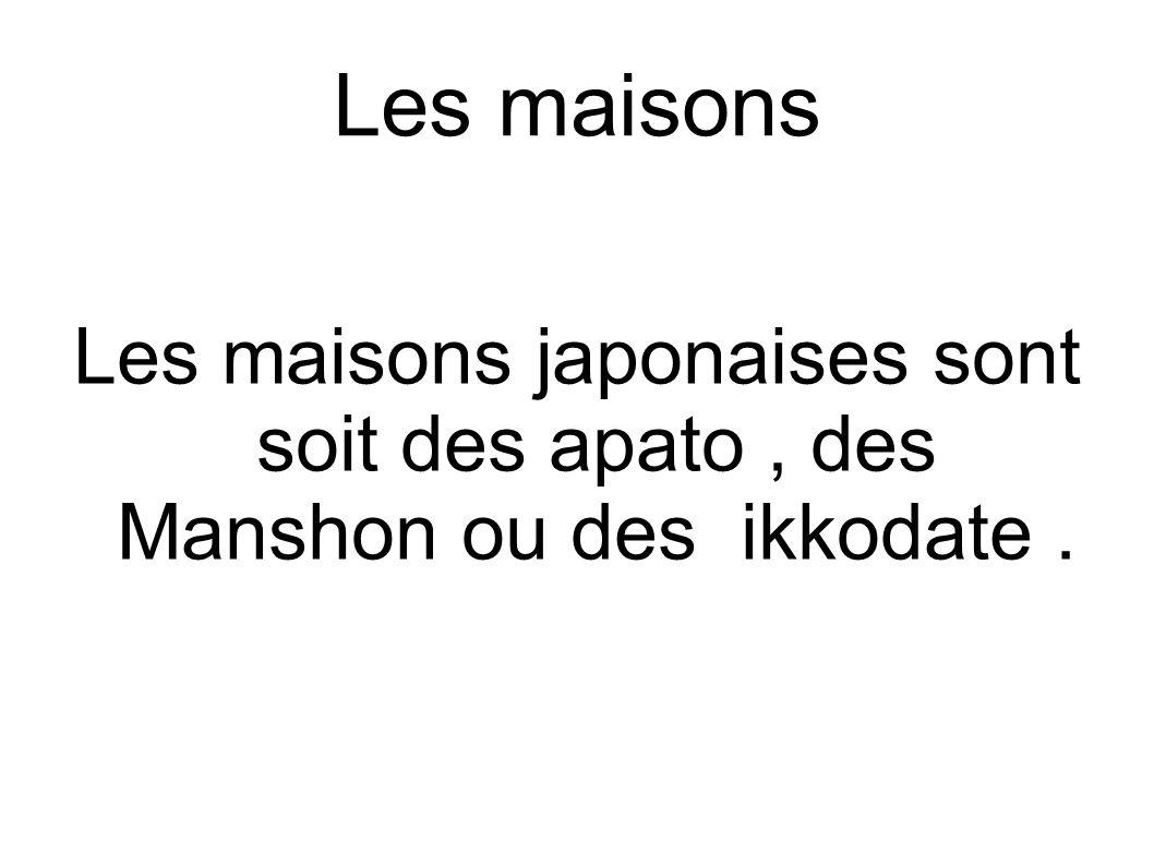 Les maisons Les maisons japonaises sont soit des apato , des Manshon ou des ikkodate .