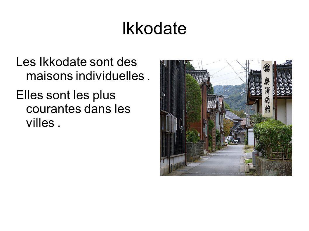 Ikkodate Les Ikkodate sont des maisons individuelles .