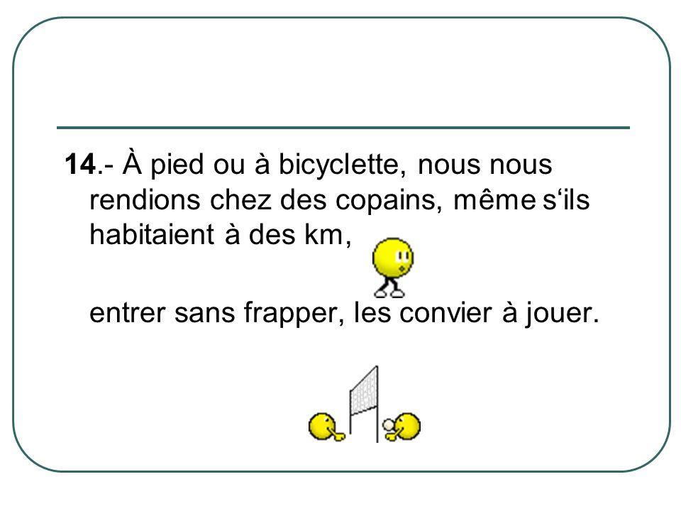 14.- À pied ou à bicyclette, nous nous rendions chez des copains, même s'ils habitaient à des km,