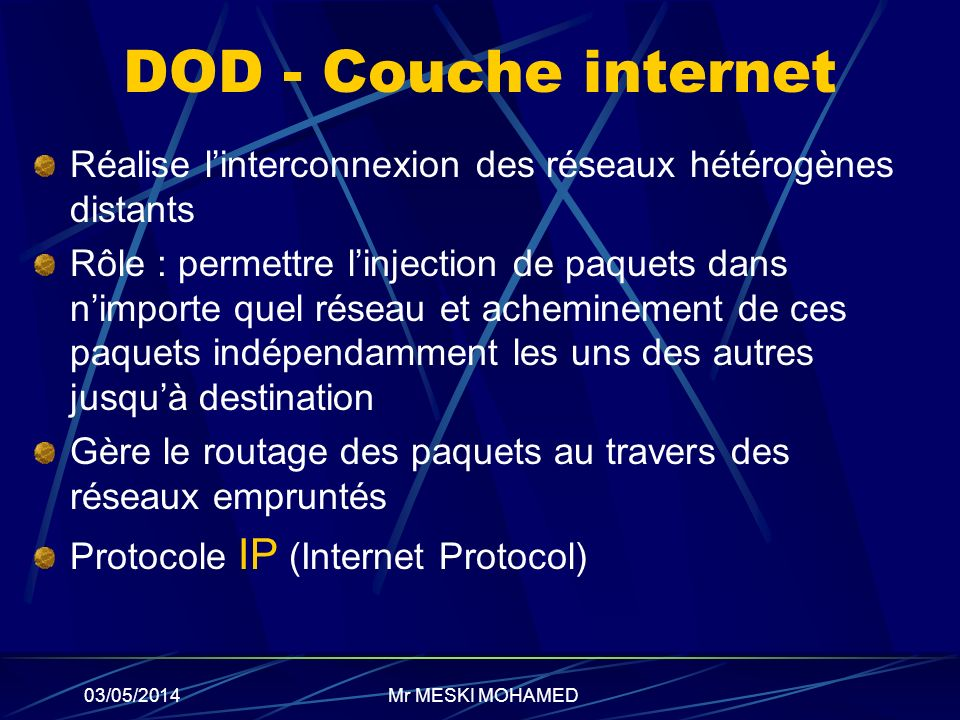 DOD - Couche internet Réalise l'interconnexion des réseaux hétérogènes distants.