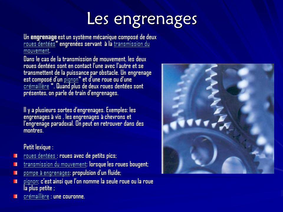 Les engrenages Un engrenage est un système mécanique composé de deux roues dentées* engrenées servant à la transmission du mouvement.