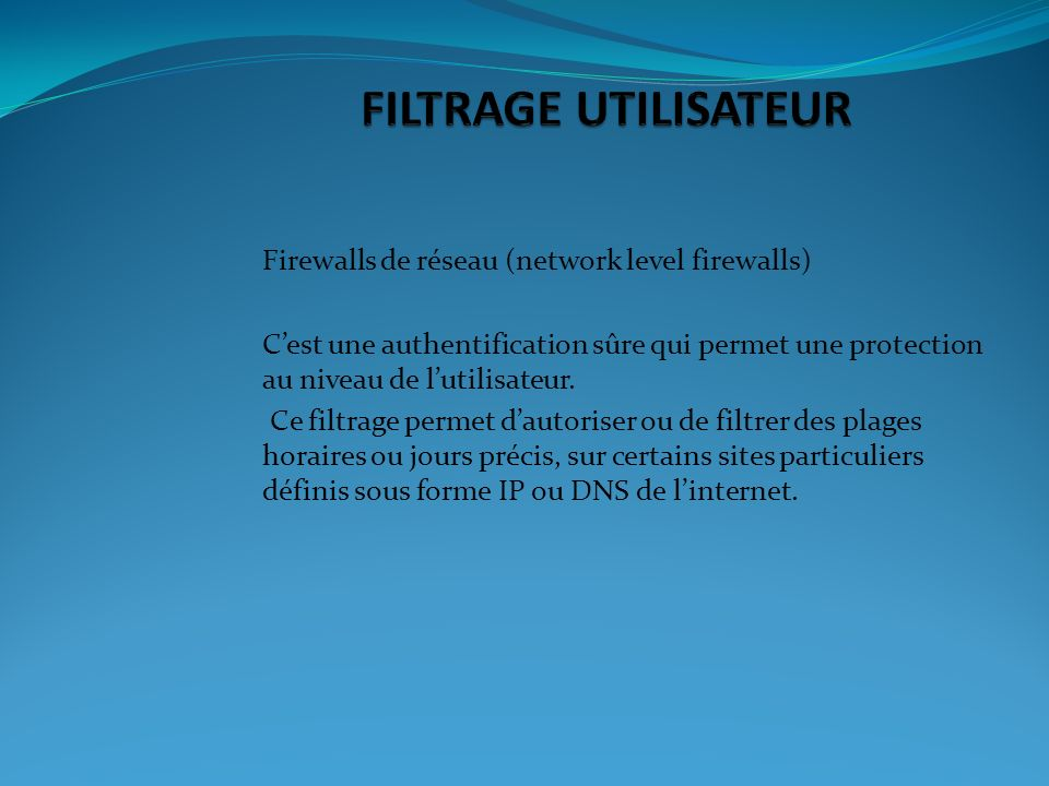 FILTRAGE UTILISATEUR Firewalls de réseau (network level firewalls)