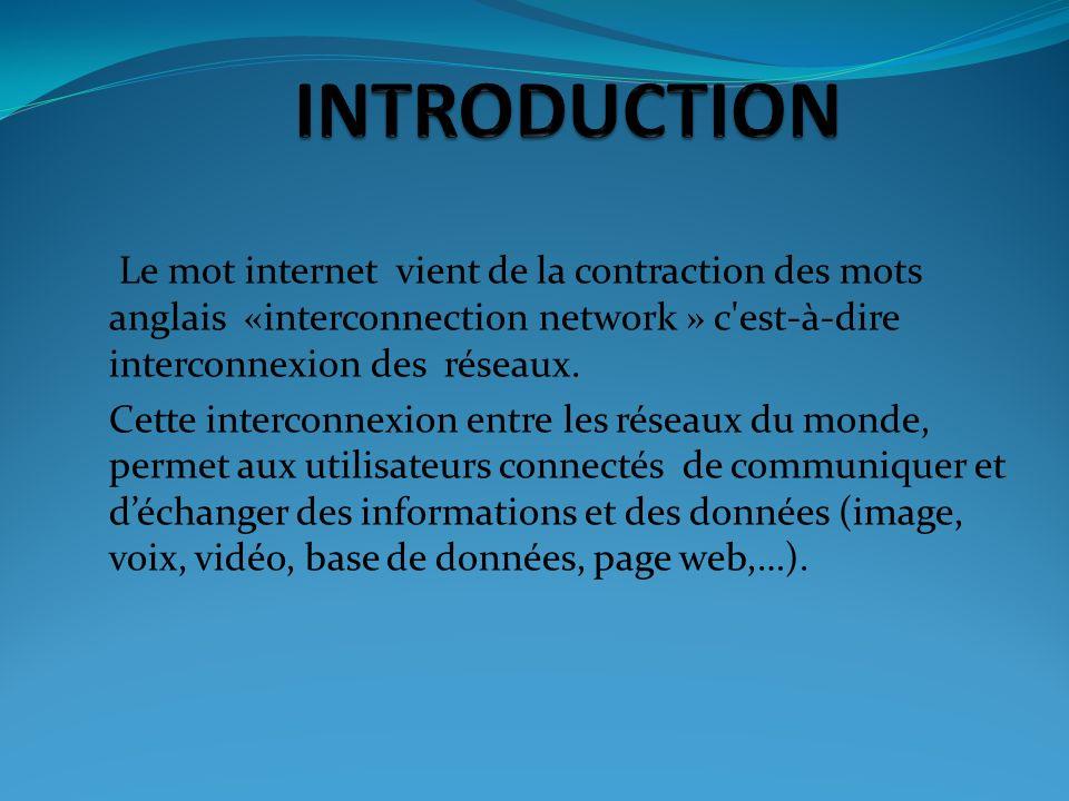 INTRODUCTION Le mot internet vient de la contraction des mots anglais «interconnection network » c est-à-dire interconnexion des réseaux.