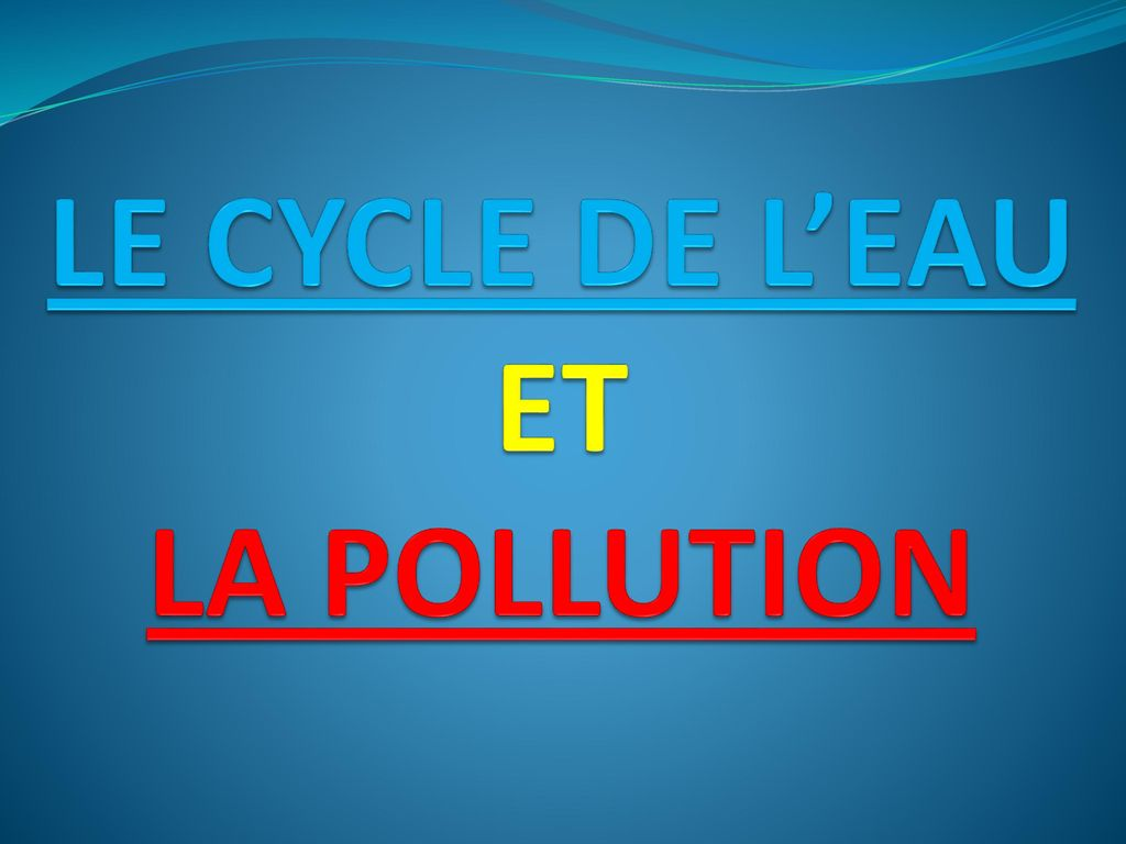 LE CYCLE DE L'EAU ET LA POLLUTION