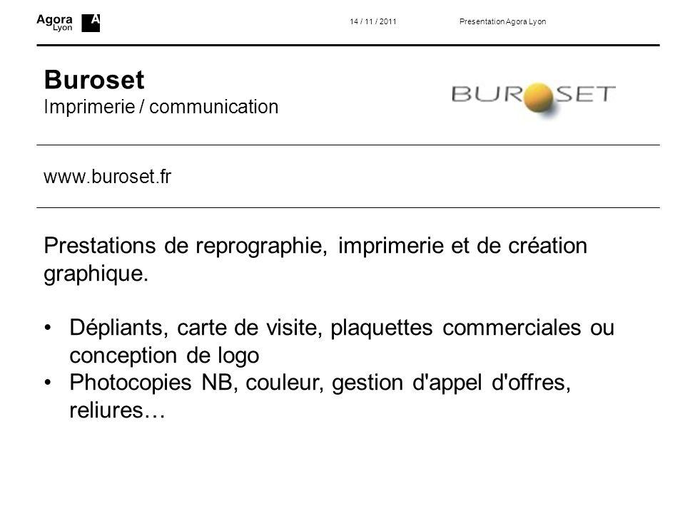 14 / 11 / 2011 Presentation Agora Lyon. Buroset. Imprimerie / communication. www.buroset.fr.