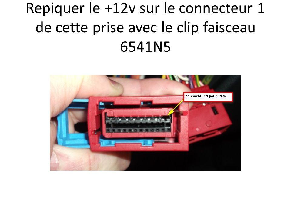 Repiquer le +12v sur le connecteur 1 de cette prise avec le clip faisceau 6541N5