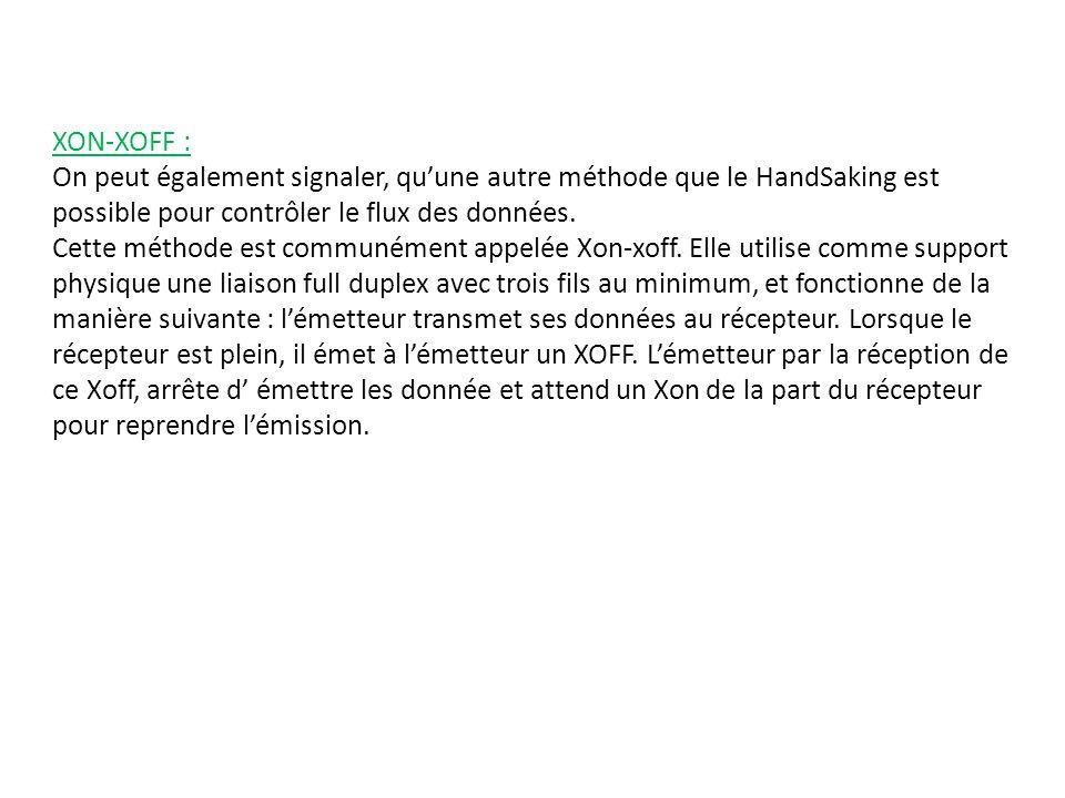 XON-XOFF : On peut également signaler, qu'une autre méthode que le HandSaking est possible pour contrôler le flux des données.