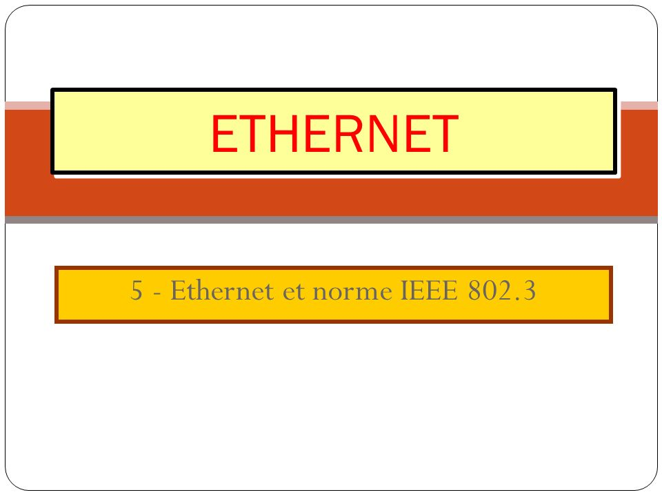 5 - Ethernet et norme IEEE 802.3