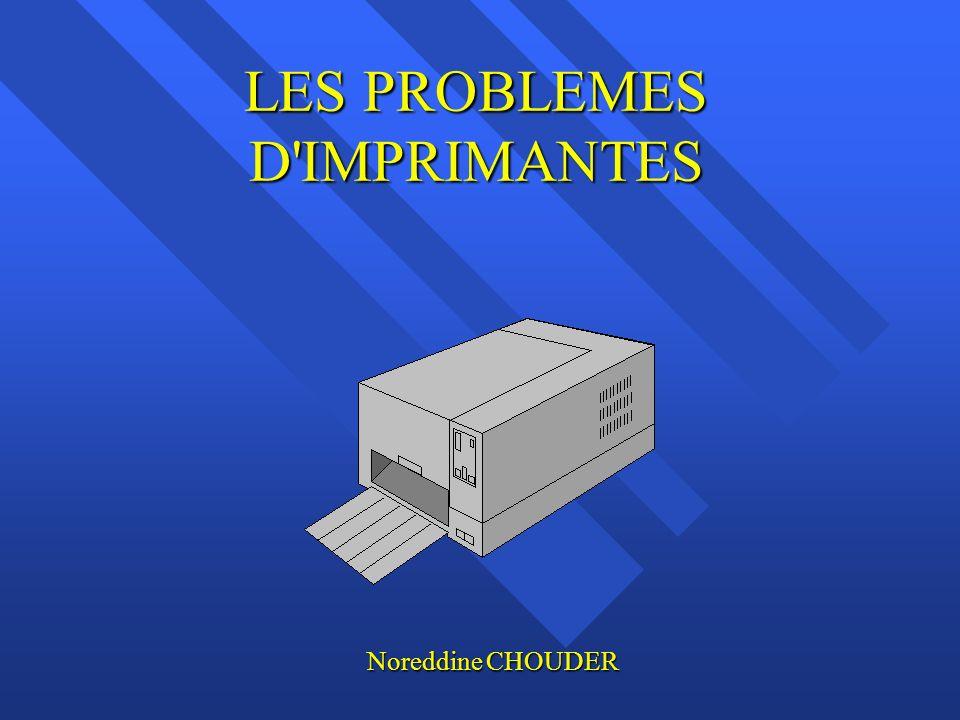 LES PROBLEMES D IMPRIMANTES