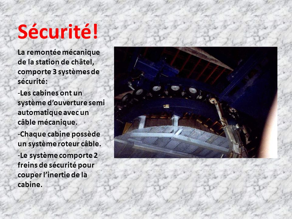 Sécurité! La remontée mécanique de la station de châtel, comporte 3 systèmes de sécurité: