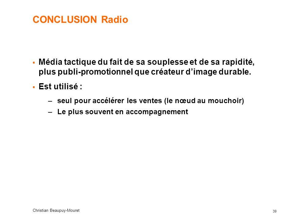 CONCLUSION Radio Média tactique du fait de sa souplesse et de sa rapidité, plus publi-promotionnel que créateur d'image durable.