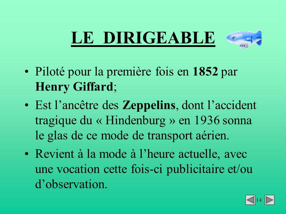 LE DIRIGEABLE Piloté pour la première fois en 1852 par Henry Giffard;