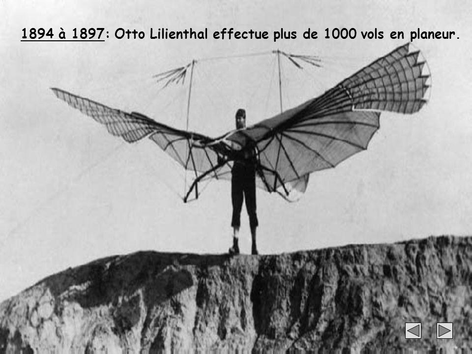 1894 à 1897: Otto Lilienthal effectue plus de 1000 vols en planeur.