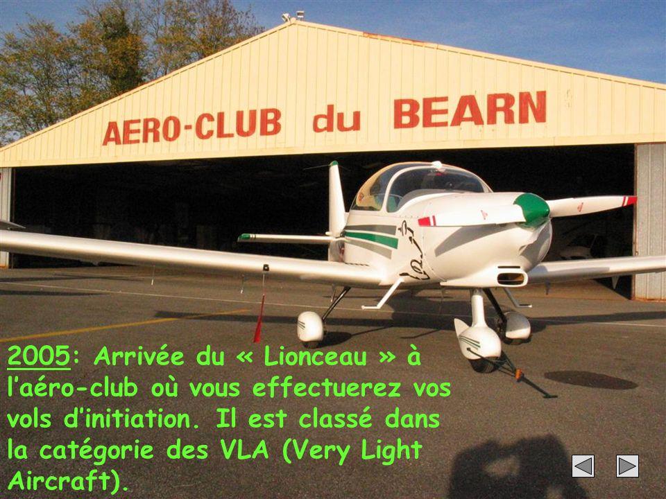 2005: Arrivée du « Lionceau » à l'aéro-club où vous effectuerez vos vols d'initiation.