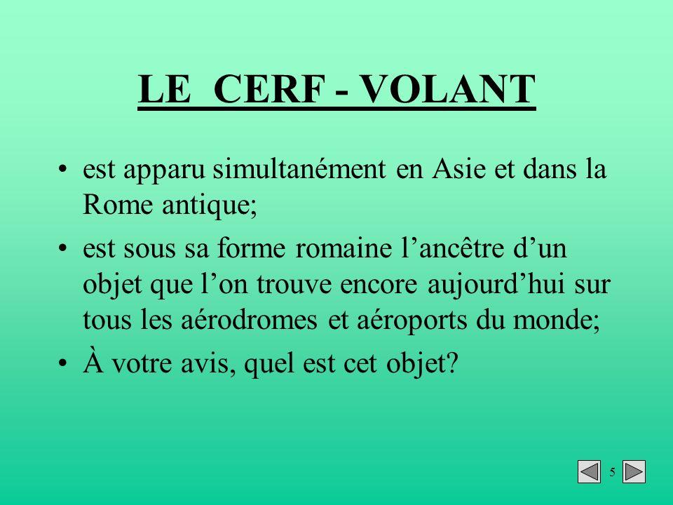 LE CERF - VOLANT est apparu simultanément en Asie et dans la Rome antique;