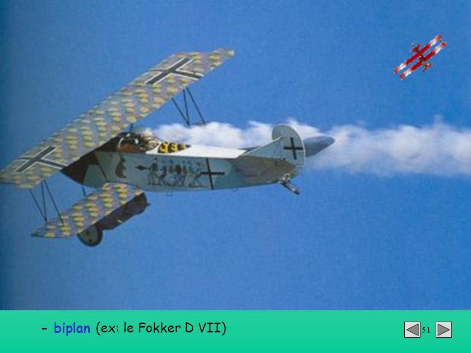 - biplan (ex: le Fokker D VII)