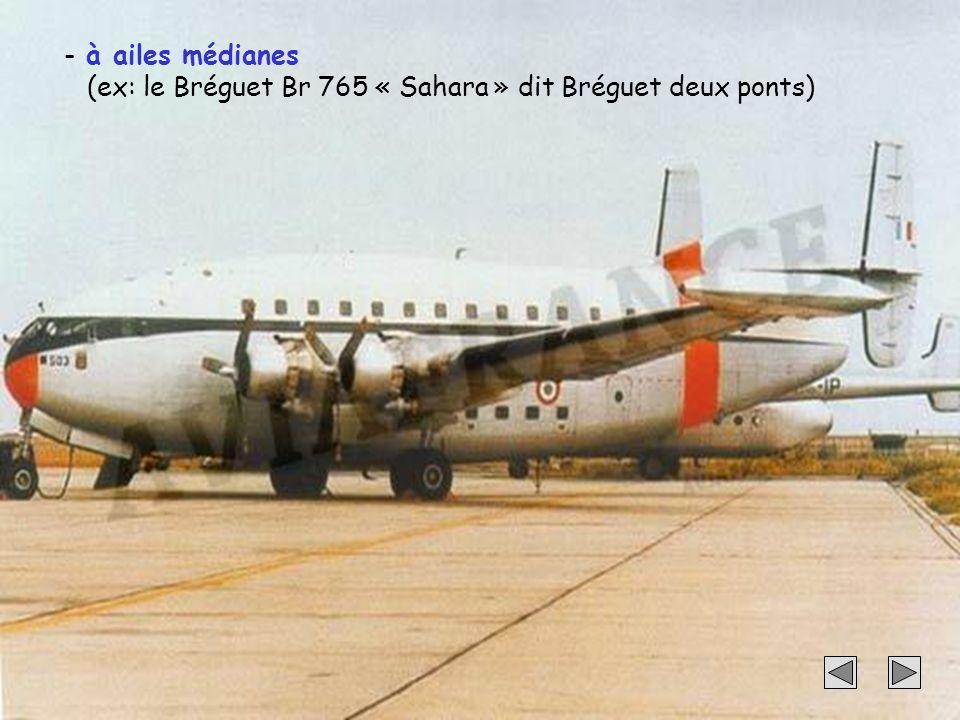 à ailes médianes (ex: le Bréguet Br 765 « Sahara » dit Bréguet deux ponts)