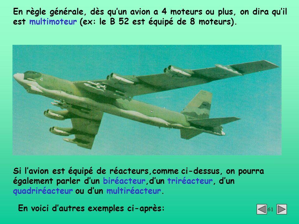 En règle générale, dès qu'un avion a 4 moteurs ou plus, on dira qu'il est multimoteur (ex: le B 52 est équipé de 8 moteurs).