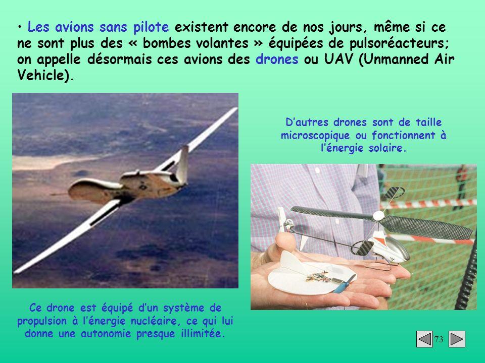 Les avions sans pilote existent encore de nos jours, même si ce ne sont plus des « bombes volantes » équipées de pulsoréacteurs; on appelle désormais ces avions des drones ou UAV (Unmanned Air Vehicle).
