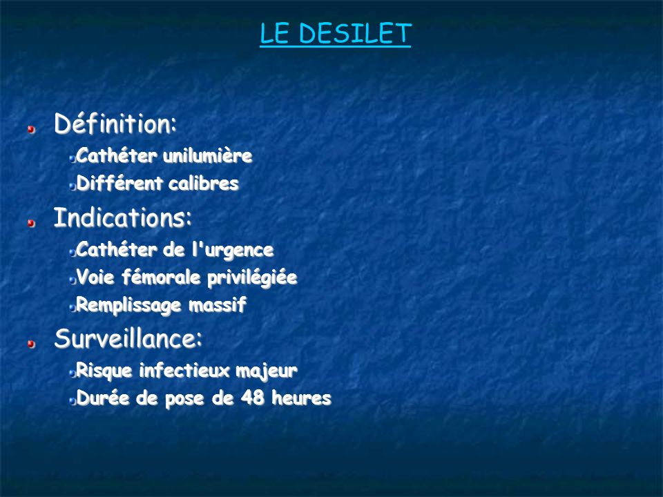 LE DESILET Définition: Indications: Surveillance: Cathéter unilumière