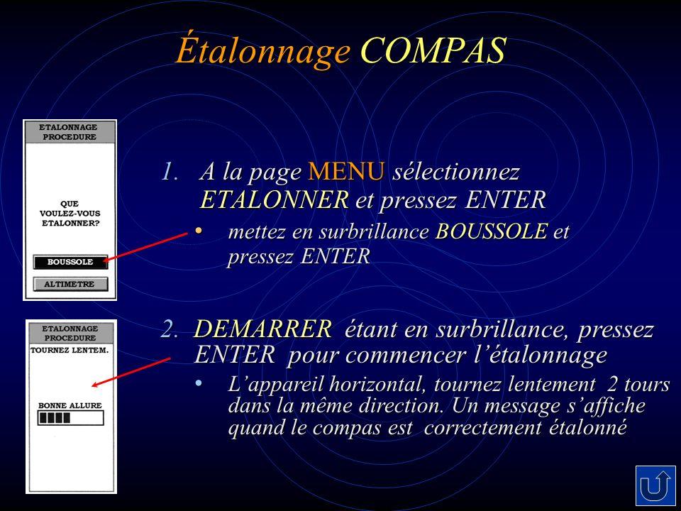 Étalonnage COMPAS 1. A la page MENU sélectionnez ETALONNER et pressez ENTER. mettez en surbrillance BOUSSOLE et pressez ENTER.