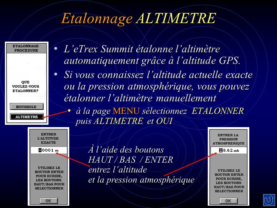 Etalonnage ALTIMETRE L'eTrex Summit étalonne l'altimètre automatiquement grâce à l'altitude GPS.