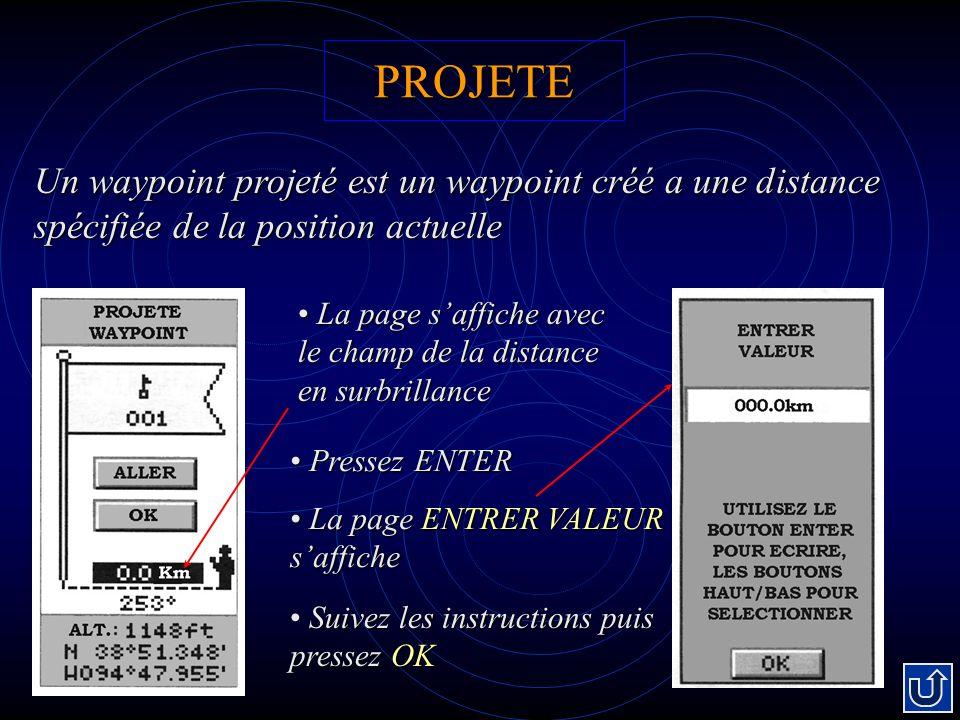 PROJETE Un waypoint projeté est un waypoint créé a une distance spécifiée de la position actuelle.
