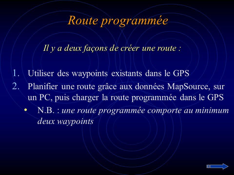 Route programmée Il y a deux façons de créer une route :