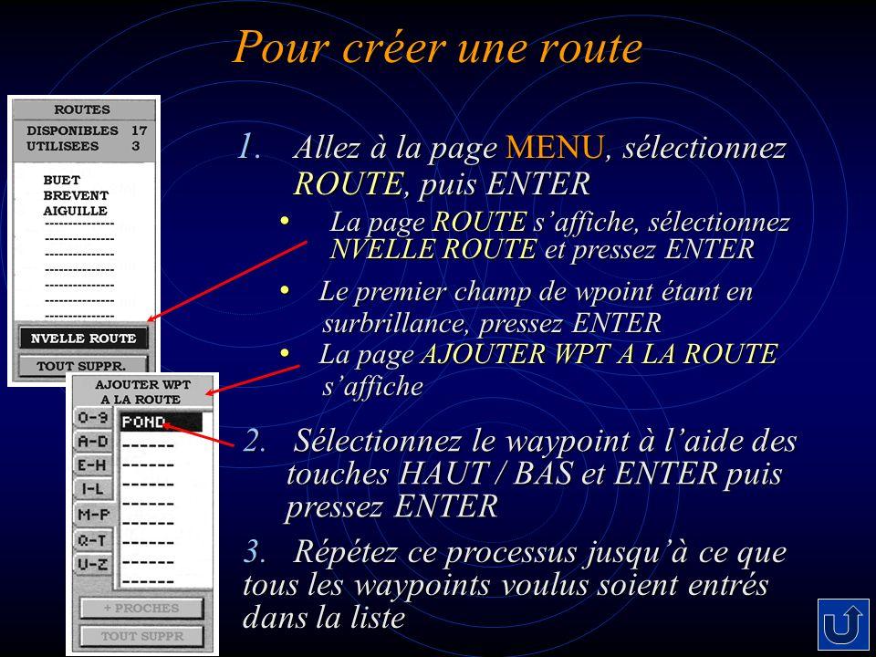Pour créer une route Allez à la page MENU, sélectionnez ROUTE, puis ENTER. La page ROUTE s'affiche, sélectionnez NVELLE ROUTE et pressez ENTER.