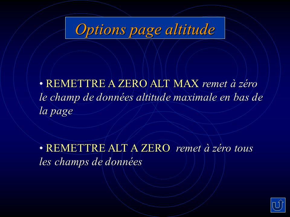 Options page altitude REMETTRE A ZERO ALT MAX remet à zéro le champ de données altitude maximale en bas de la page.