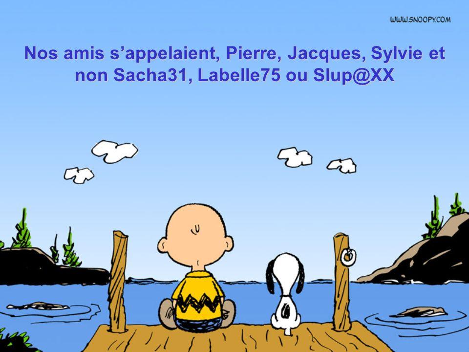 Nos amis s'appelaient, Pierre, Jacques, Sylvie et non Sacha31, Labelle75 ou Slup@XX