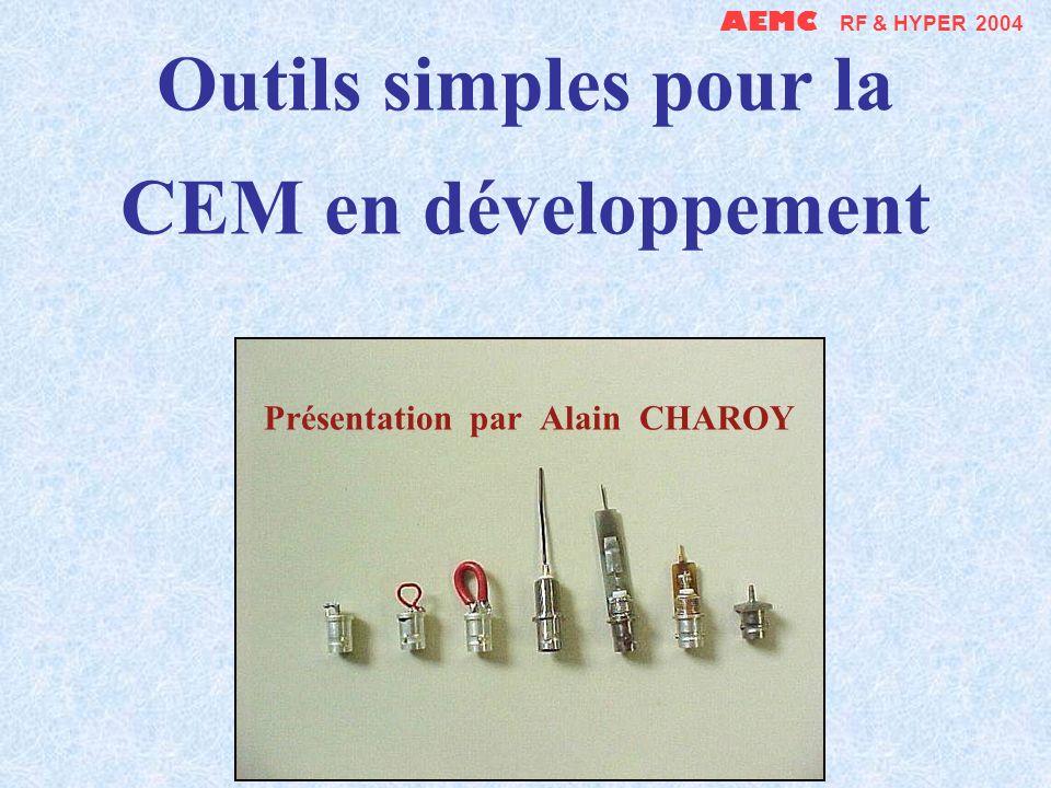 AEMC RF & HYPER 2004 Outils simples pour la CEM en développement Présentation par Alain CHAROY.