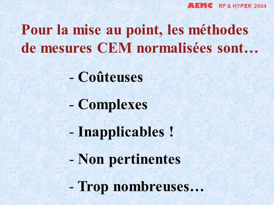 Pour la mise au point, les méthodes de mesures CEM normalisées sont…