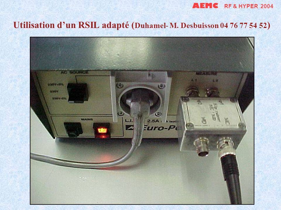 Utilisation d'un RSIL adapté (Duhamel- M. Desbuisson 04 76 77 54 52)