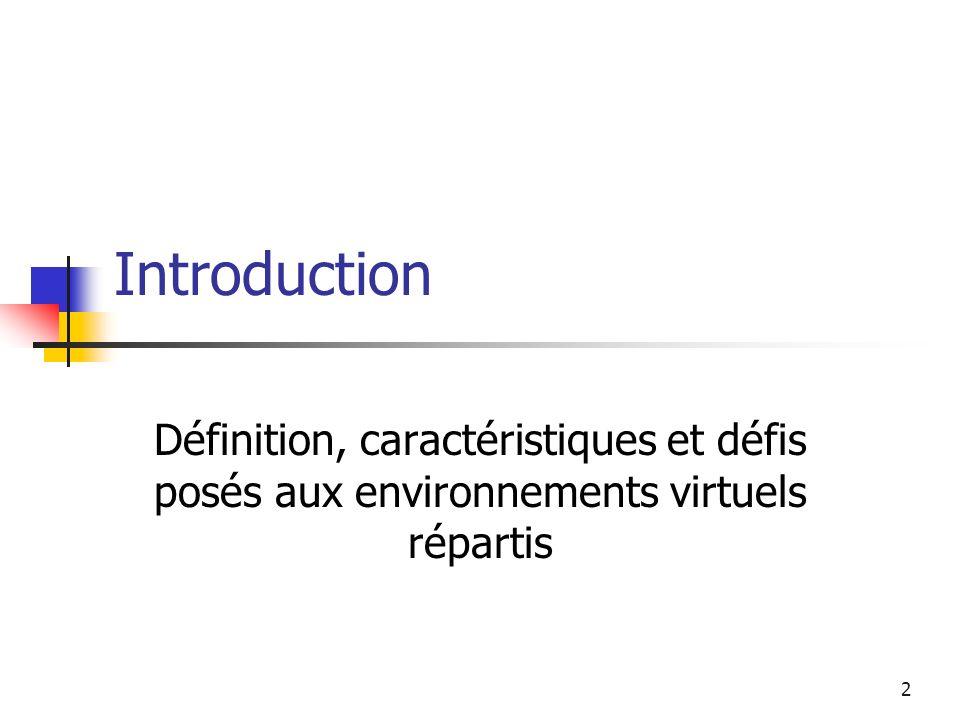 Introduction Définition, caractéristiques et défis posés aux environnements virtuels répartis