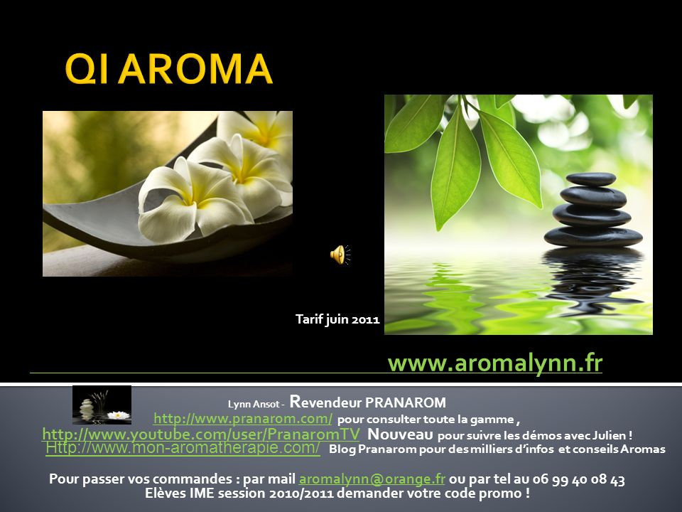 QI AROMA Tarif juin 2011. www.aromalynn.fr. Lynn Ansot - Revendeur PRANAROM. http://www.pranarom.com/ pour consulter toute la gamme ,