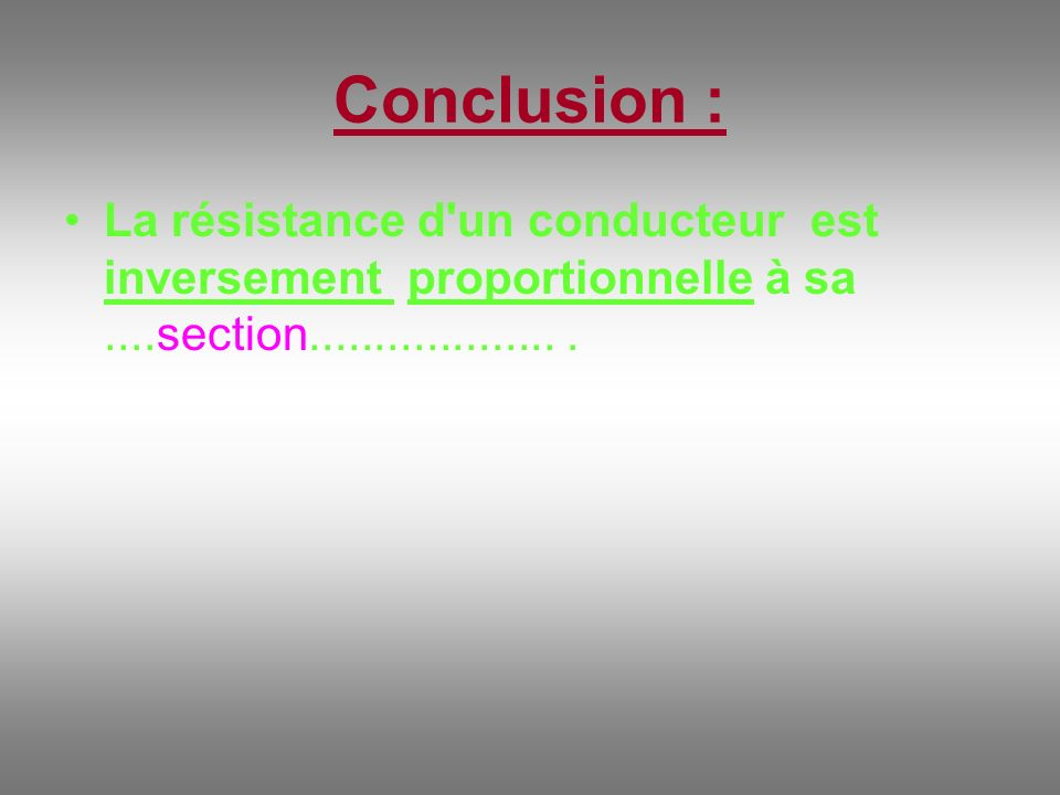 Conclusion : La résistance d un conducteur est inversement proportionnelle à sa ....section................... .