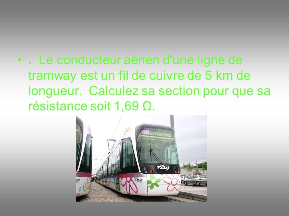 Le conducteur aérien d une ligne de tramway est un fil de cuivre de 5 km de longueur.