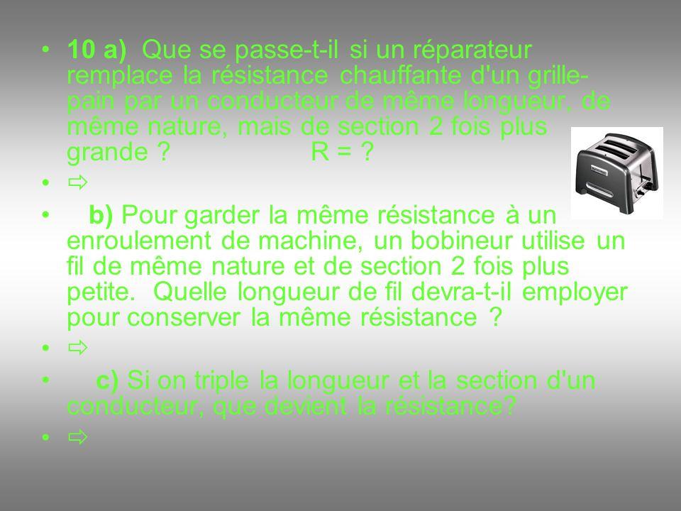10 a) Que se passe-t-il si un réparateur remplace la résistance chauffante d un grille-pain par un conducteur de même longueur, de même nature, mais de section 2 fois plus grande R =