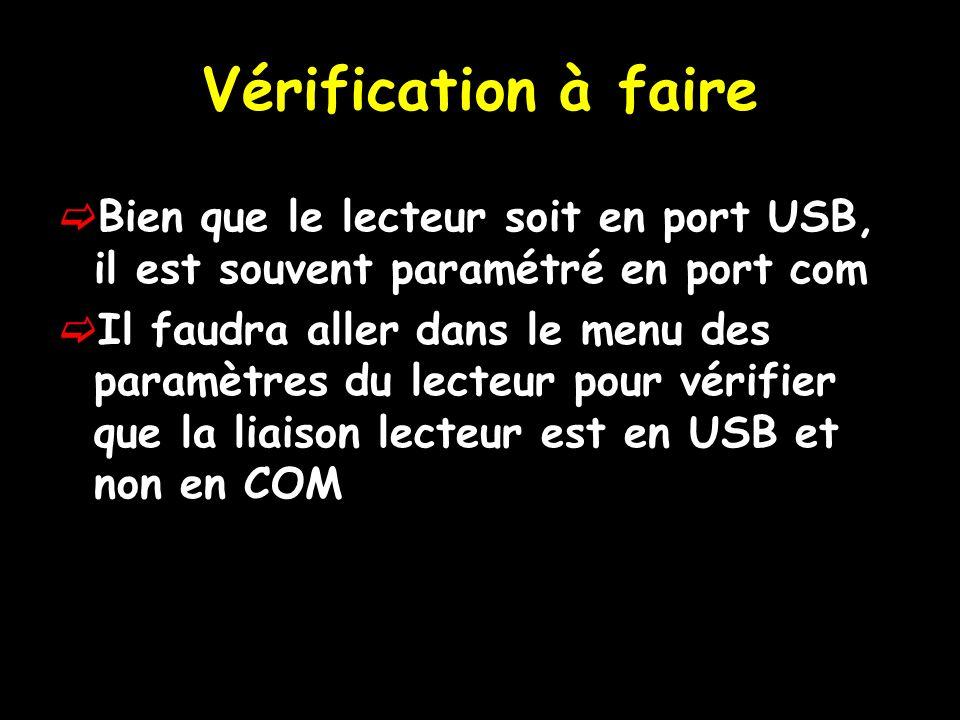 Vérification à faire Bien que le lecteur soit en port USB, il est souvent paramétré en port com.