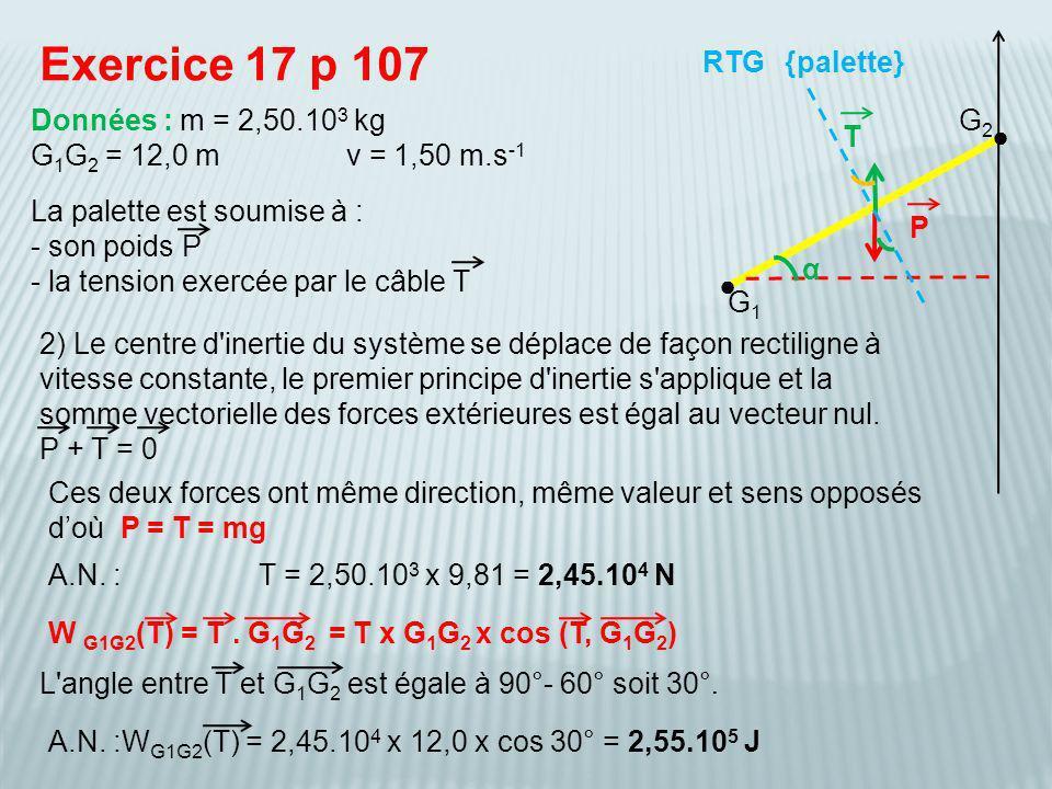 Exercice 17 p 107 RTG {palette} Données : m = 2,50.103 kg