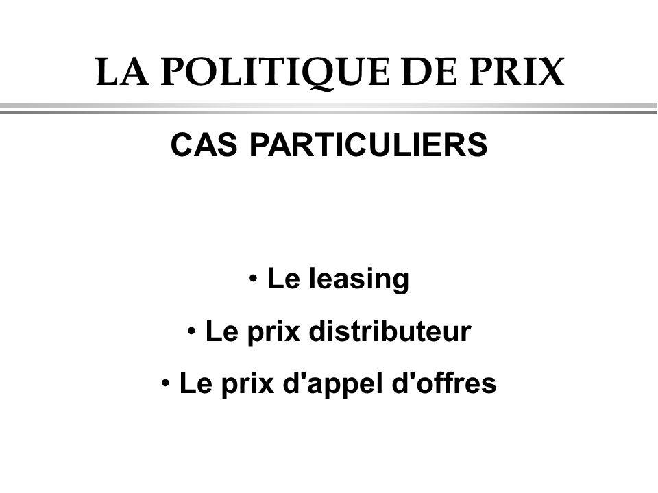 LA POLITIQUE DE PRIX CAS PARTICULIERS Le leasing Le prix distributeur