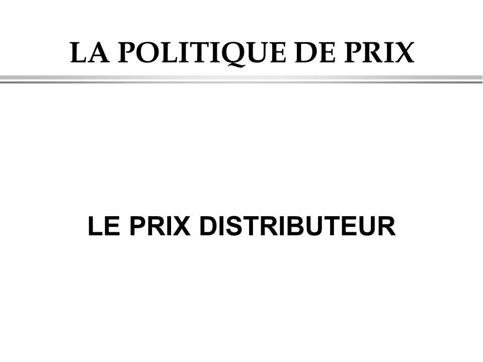 LA POLITIQUE DE PRIX LE PRIX DISTRIBUTEUR