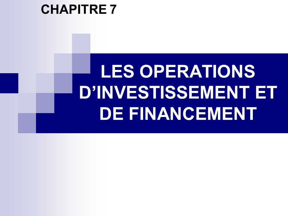 LES OPERATIONS D'INVESTISSEMENT ET DE FINANCEMENT