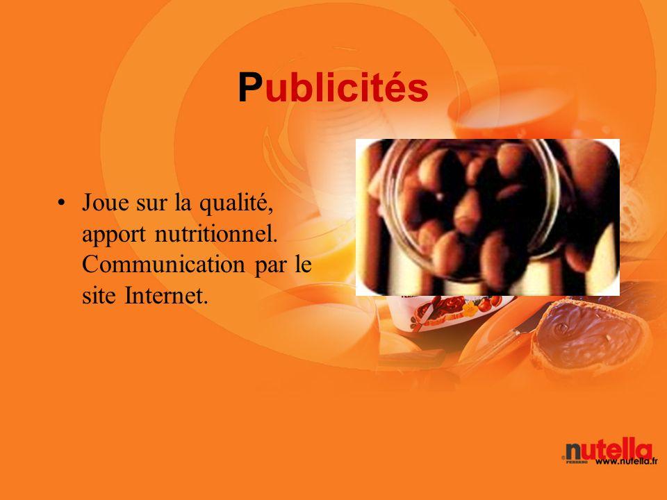 Publicités Joue sur la qualité, apport nutritionnel. Communication par le site Internet.