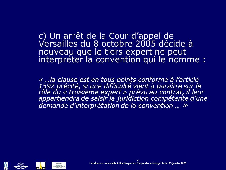 c) Un arrêt de la Cour d'appel de Versailles du 8 octobre 2005 décide à nouveau que le tiers expert ne peut interpréter la convention qui le nomme :
