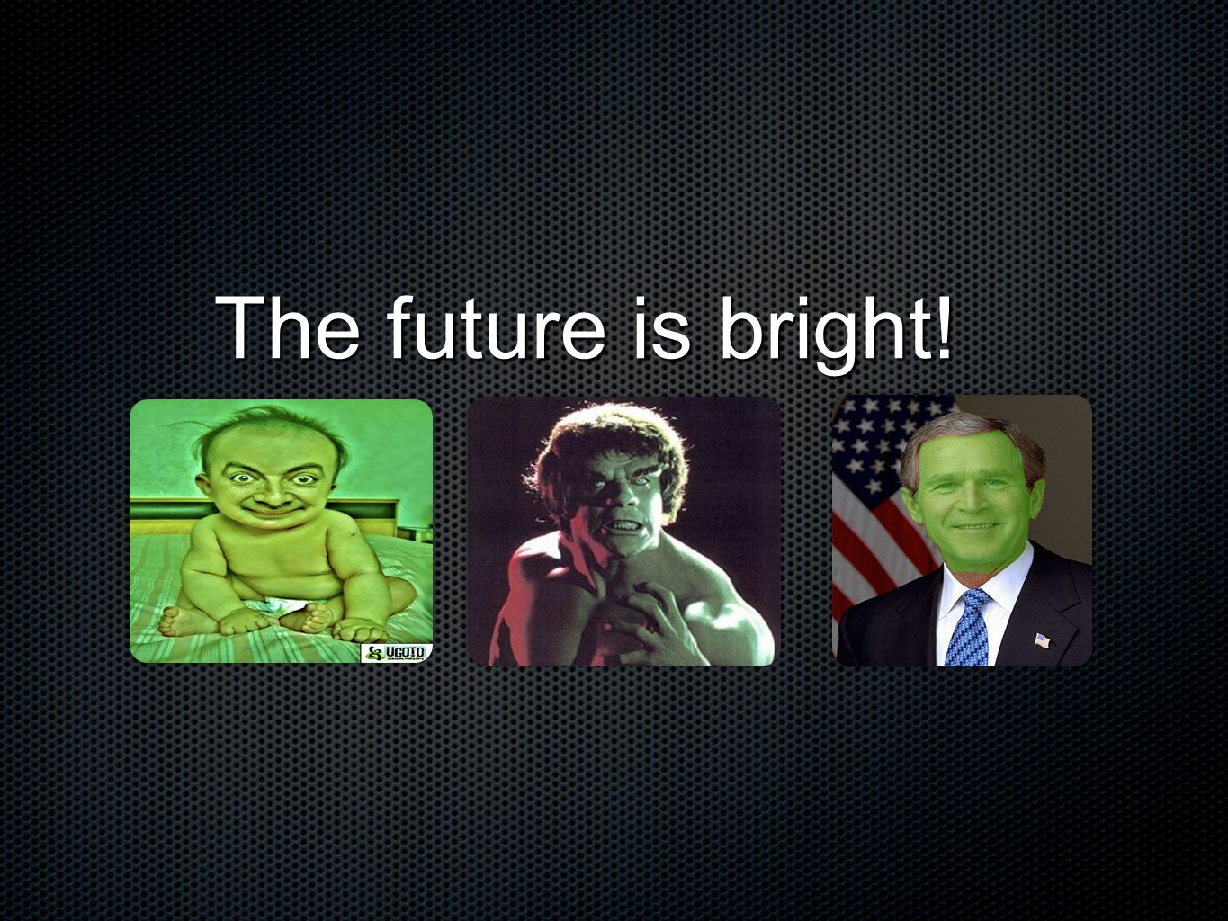The future is bright!