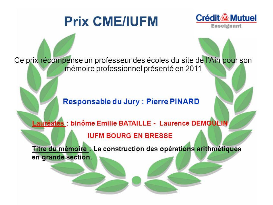 Prix CME/IUFM Ce prix récompense un professeur des écoles du site de l'Ain pour son mémoire professionnel présenté en 2011.